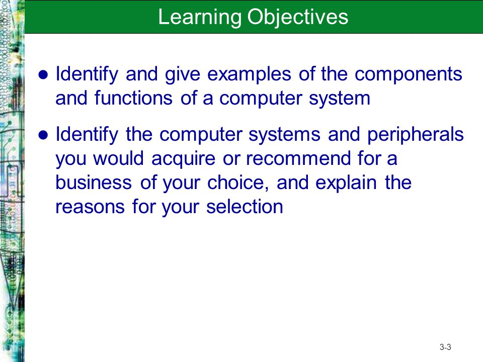 Learning Objectives Identify and give examples of the components and functions of a computer system.