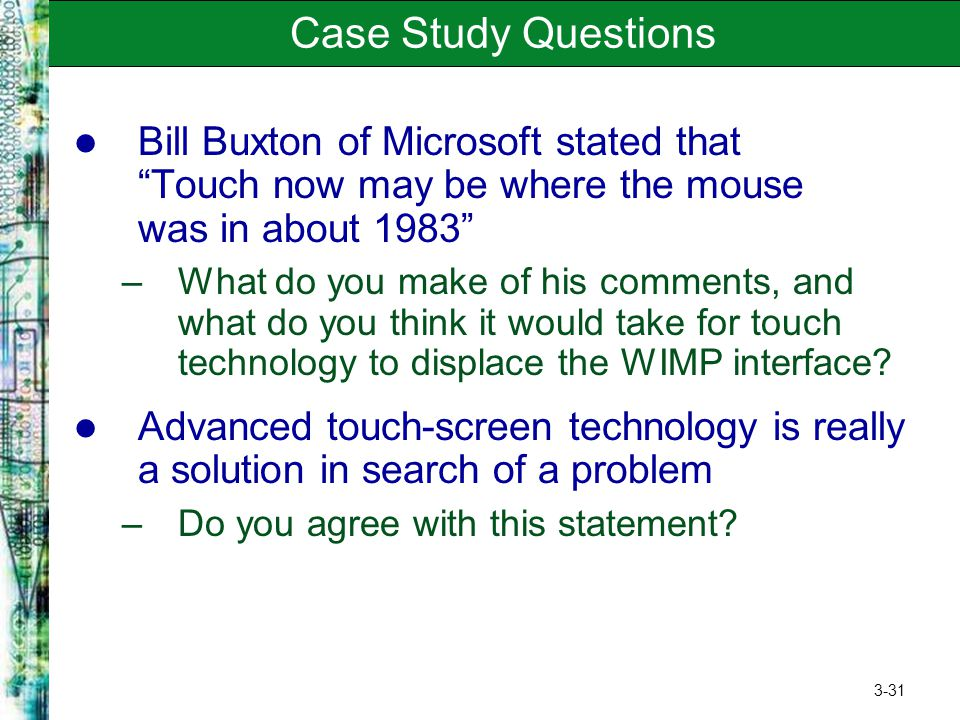 Case Study Questions Bill Buxton of Microsoft stated that Touch now may be where the mouse was in about 1983