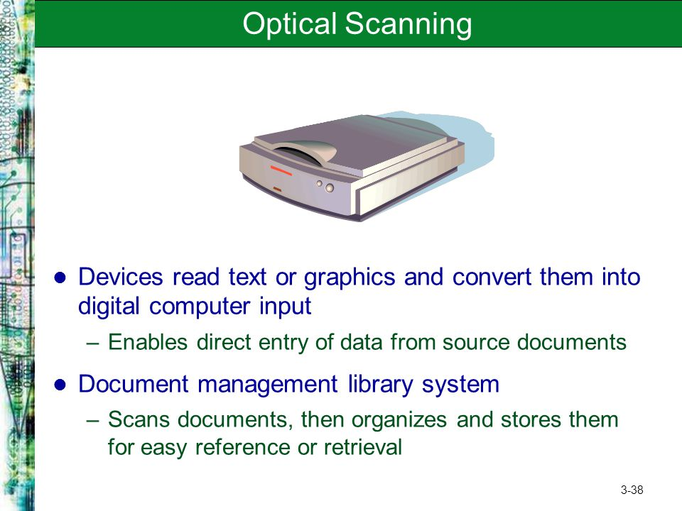 Optical Scanning Devices read text or graphics and convert them into digital computer input. Enables direct entry of data from source documents.