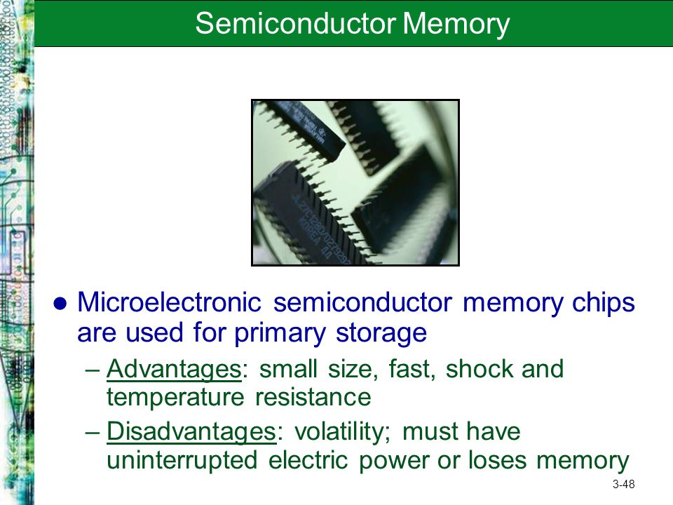 Semiconductor Memory Microelectronic semiconductor memory chips are used for primary storage.