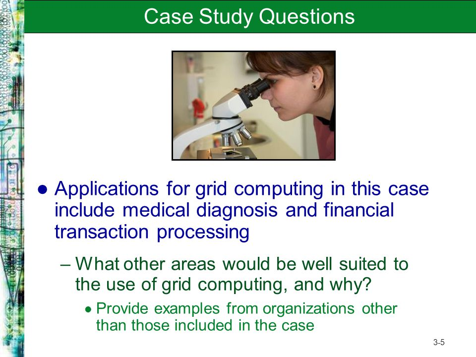 Case Study Questions Applications for grid computing in this case include medical diagnosis and financial transaction processing.