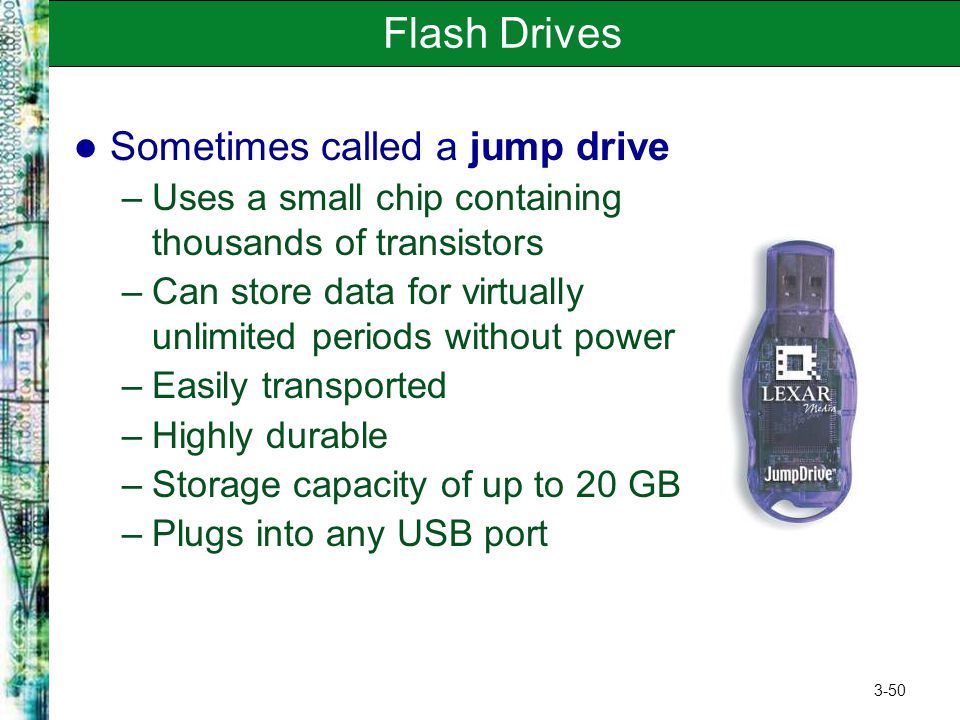 Flash Drives Sometimes called a jump drive