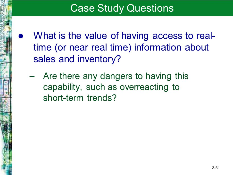 Case Study Questions What is the value of having access to real-time (or near real time) information about sales and inventory