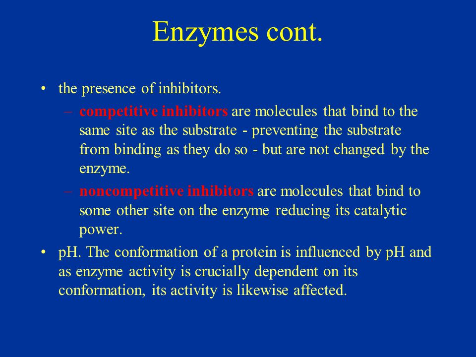 Enzymes cont. the presence of inhibitors.