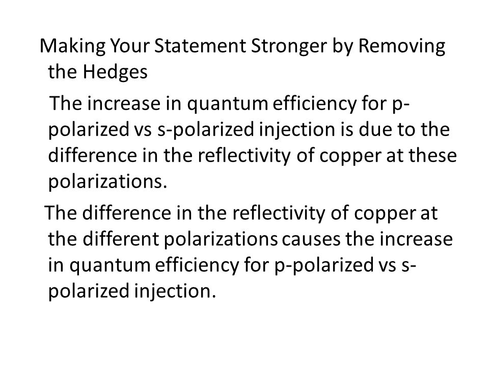 Making Your Statement Stronger by Removing the Hedges The increase in quantum efficiency for p-polarized vs s-polarized injection is due to the difference in the reflectivity of copper at these polarizations.