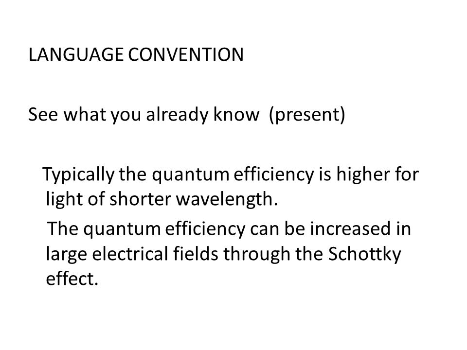 LANGUAGE CONVENTION See what you already know (present) Typically the quantum efficiency is higher for light of shorter wavelength.