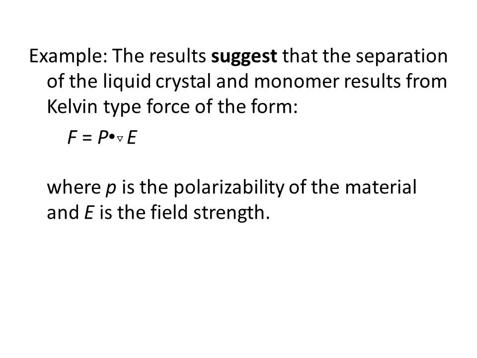 Example: The results suggest that the separation of the liquid crystal and monomer results from Kelvin type force of the form: