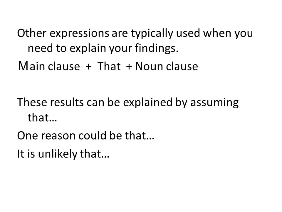 Other expressions are typically used when you need to explain your findings.