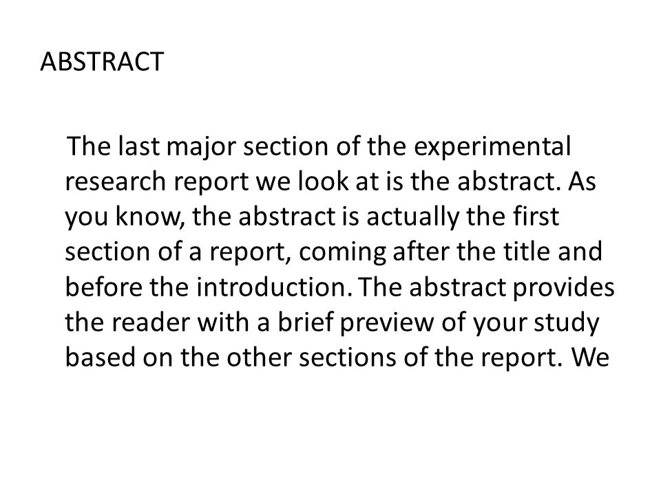 ABSTRACT The last major section of the experimental research report we look at is the abstract.