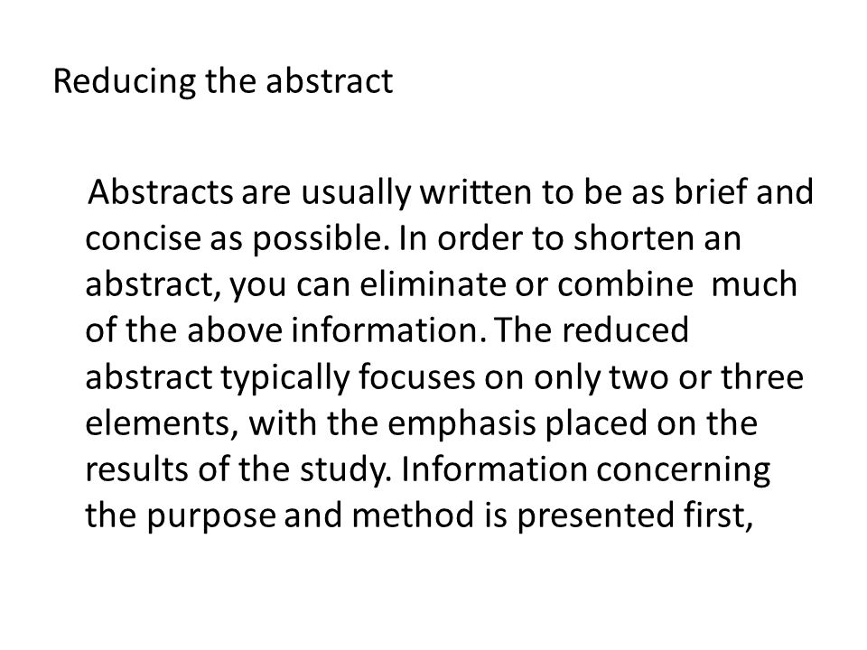 Reducing the abstract Abstracts are usually written to be as brief and concise as possible.