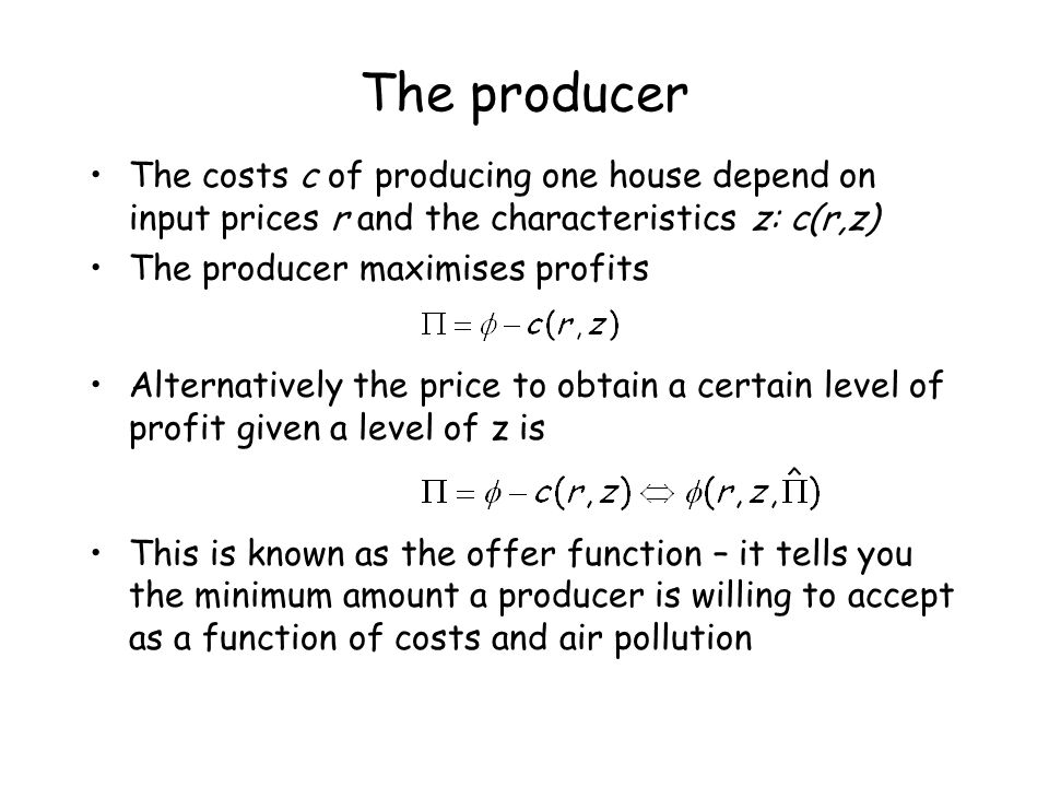 The producer The costs c of producing one house depend on input prices r and the characteristics z: c(r,z)