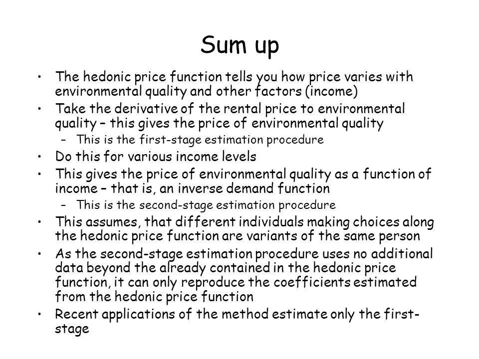 Sum up The hedonic price function tells you how price varies with environmental quality and other factors (income)