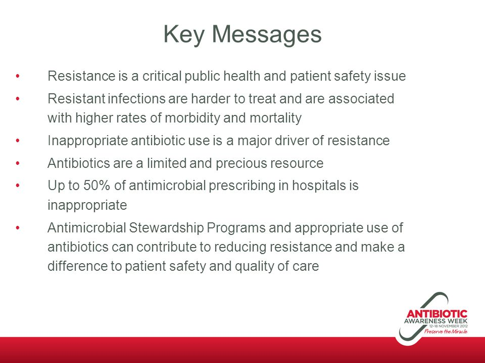 Key Messages Resistance is a critical public health and patient safety issue.