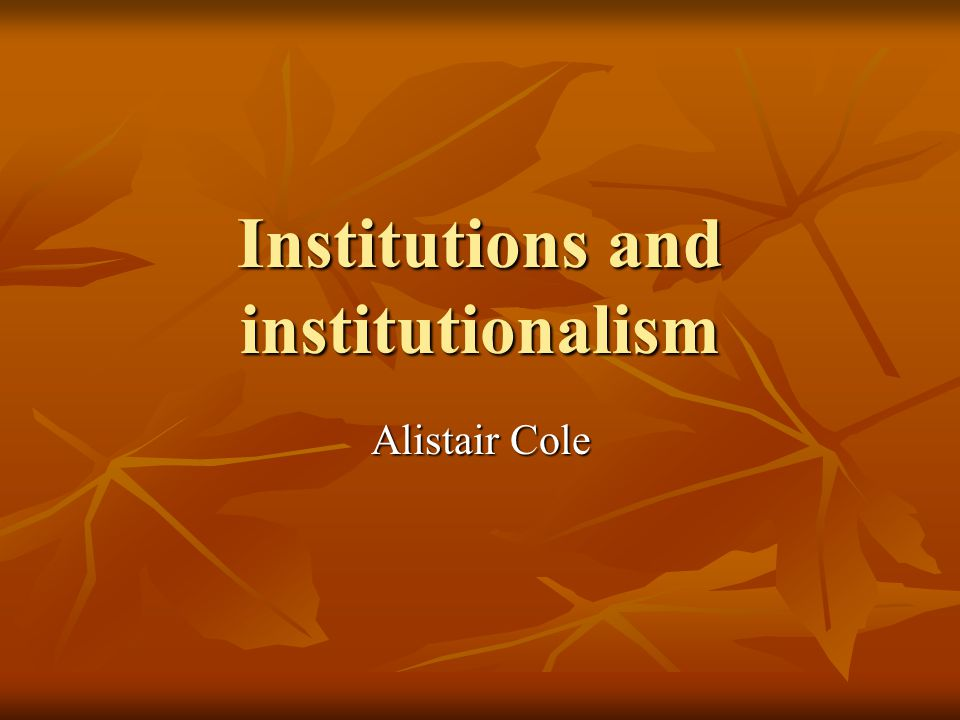 Institutions and institutionalism
