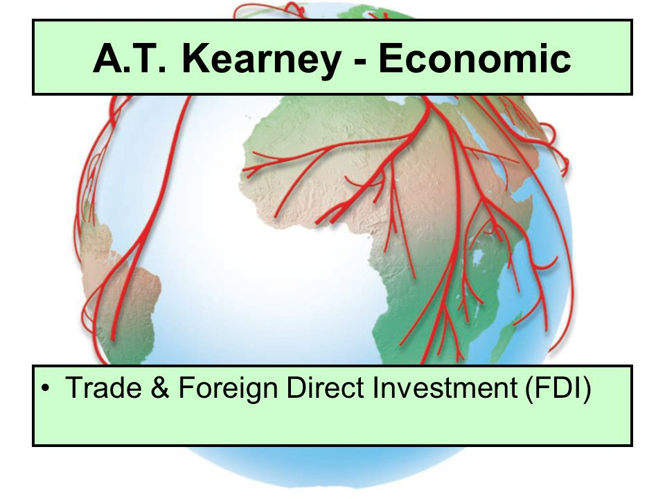 A.T. Kearney - Economic Trade & Foreign Direct Investment (FDI)