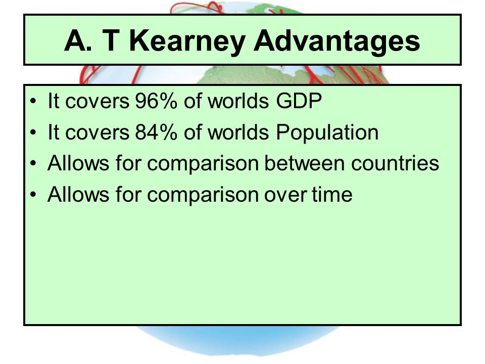 A. T Kearney Advantages It covers 96% of worlds GDP