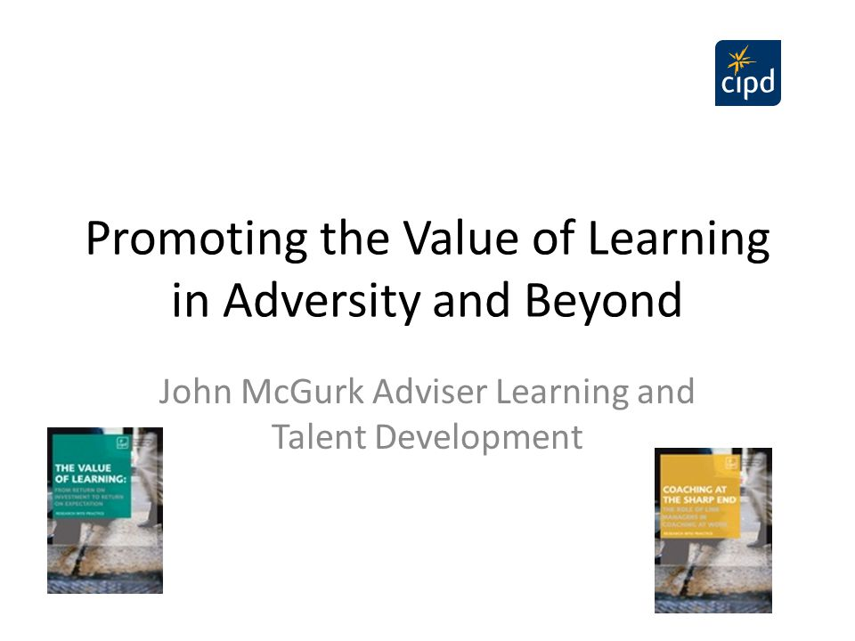 Promoting the Value of Learning in Adversity and Beyond