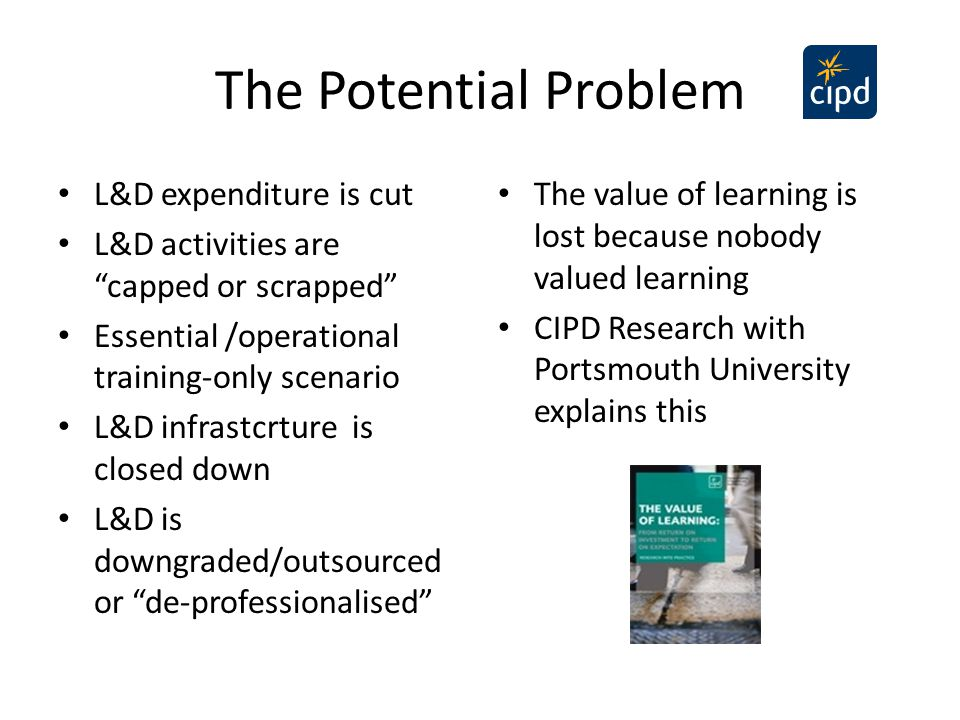 The Potential Problem L&D expenditure is cut