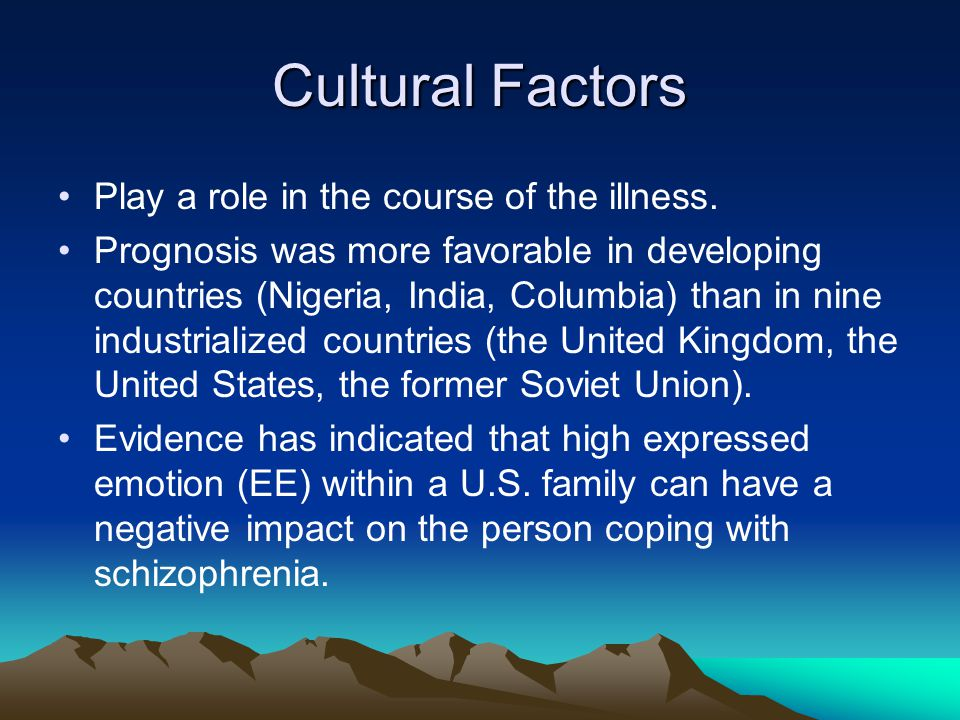 Cultural Factors Play a role in the course of the illness.