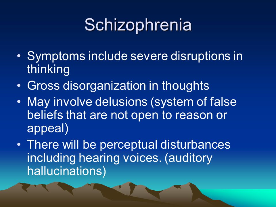 Schizophrenia Symptoms include severe disruptions in thinking