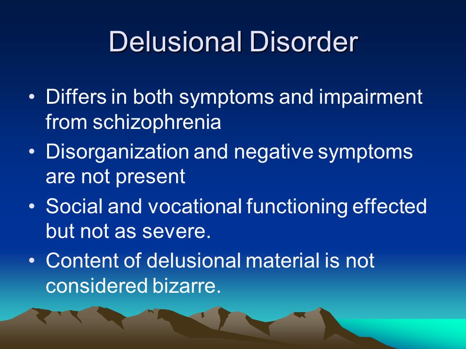 Delusional Disorder Differs in both symptoms and impairment from schizophrenia. Disorganization and negative symptoms are not present.