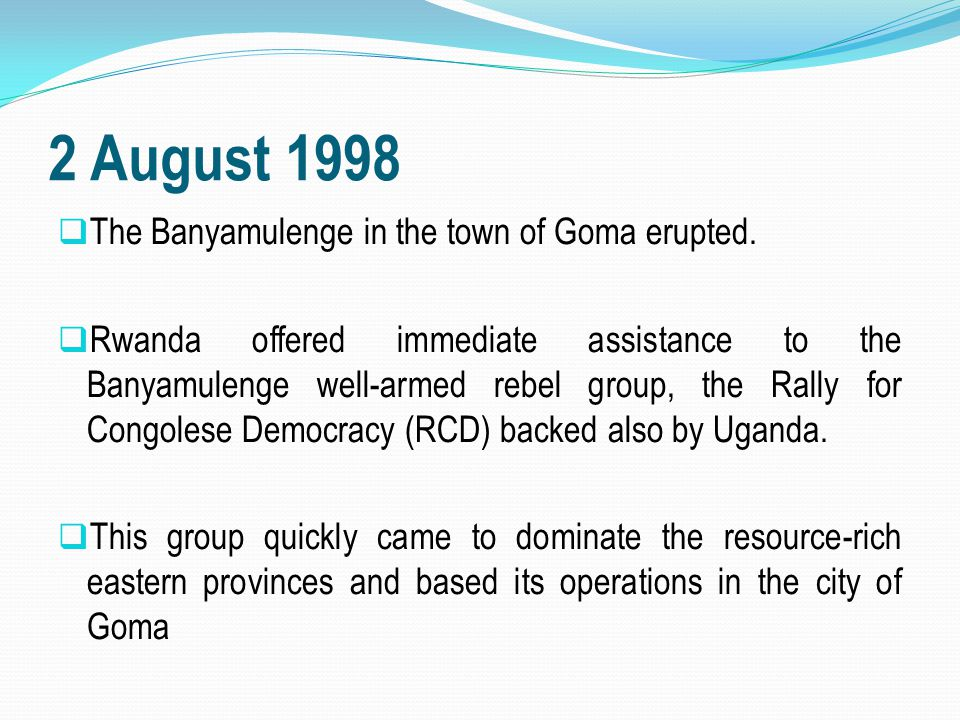 2 August 1998 The Banyamulenge in the town of Goma erupted.