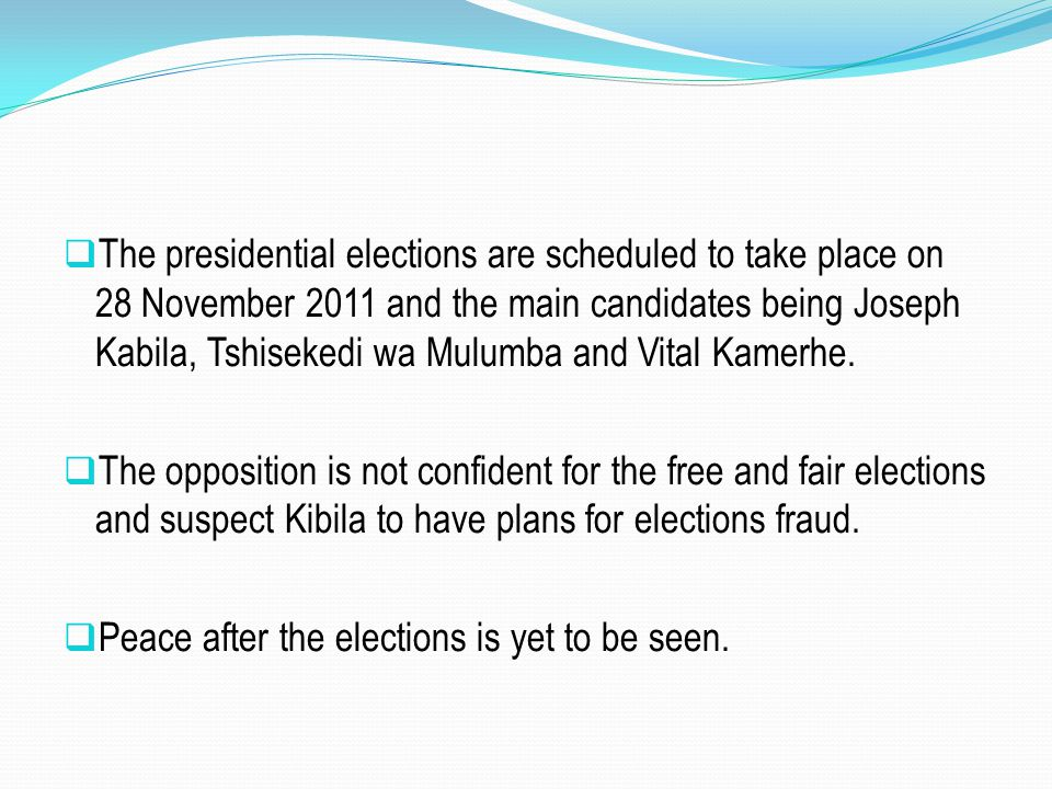 The presidential elections are scheduled to take place on 28 November 2011 and the main candidates being Joseph Kabila, Tshisekedi wa Mulumba and Vital Kamerhe.