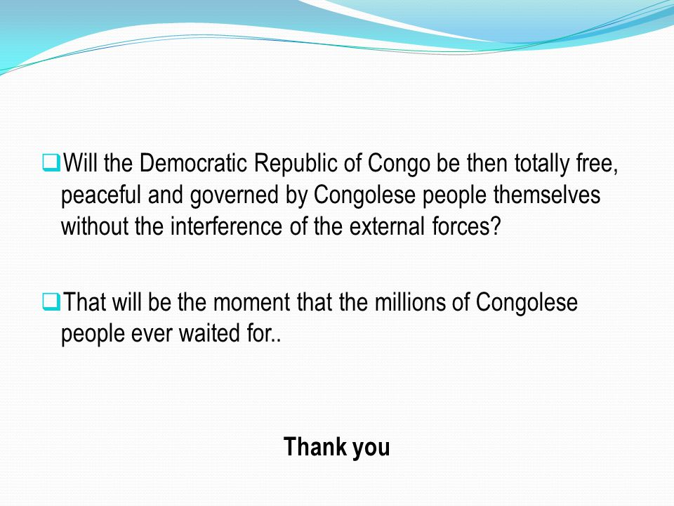 Will the Democratic Republic of Congo be then totally free, peaceful and governed by Congolese people themselves without the interference of the external forces