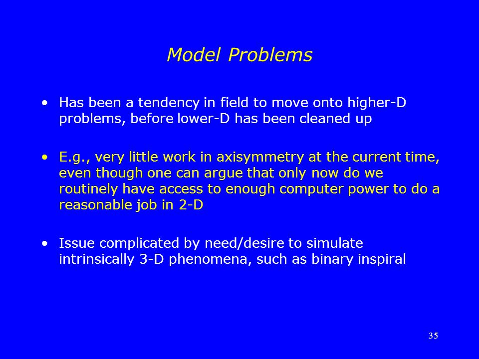 Model Problems Has been a tendency in field to move onto higher-D problems, before lower-D has been cleaned up.