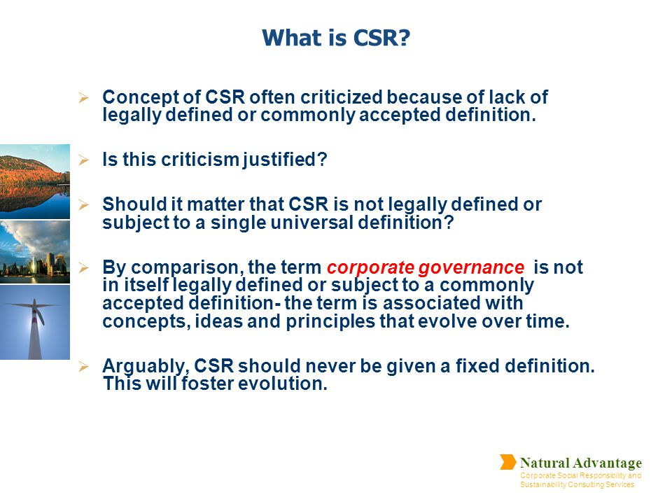 What is CSR Concept of CSR often criticized because of lack of legally defined or commonly accepted definition.