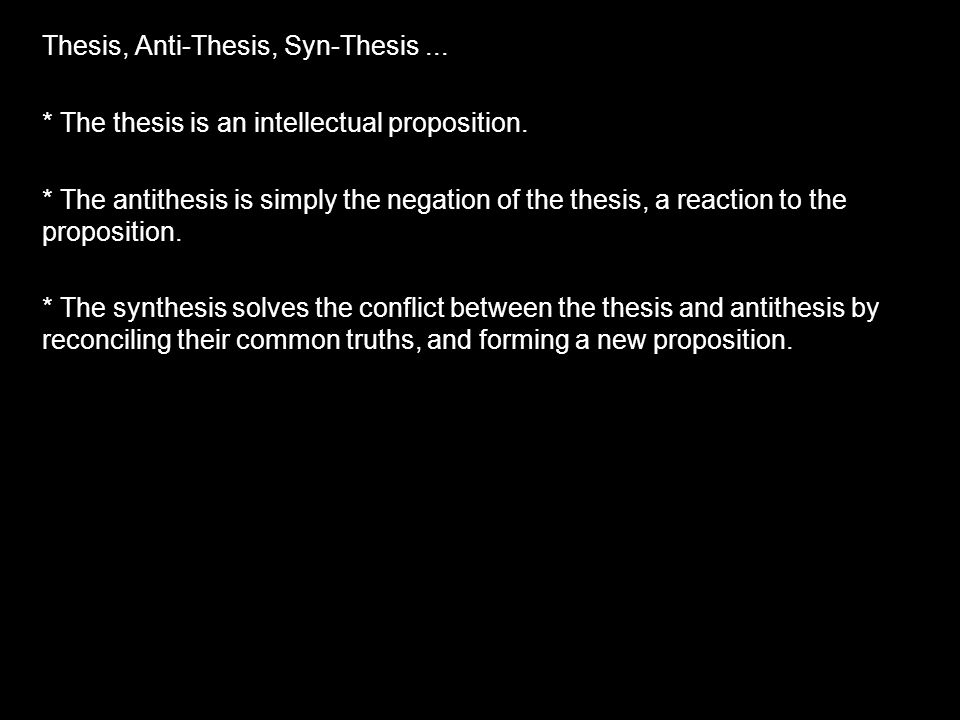 Thesis, Anti-Thesis, Syn-Thesis ...