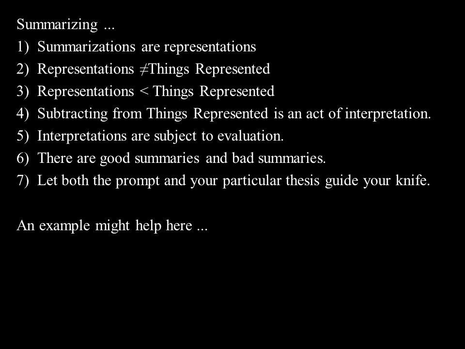 Summarizing ... 1) Summarizations are representations. 2) Representations ≠Things Represented. 3) Representations < Things Represented.