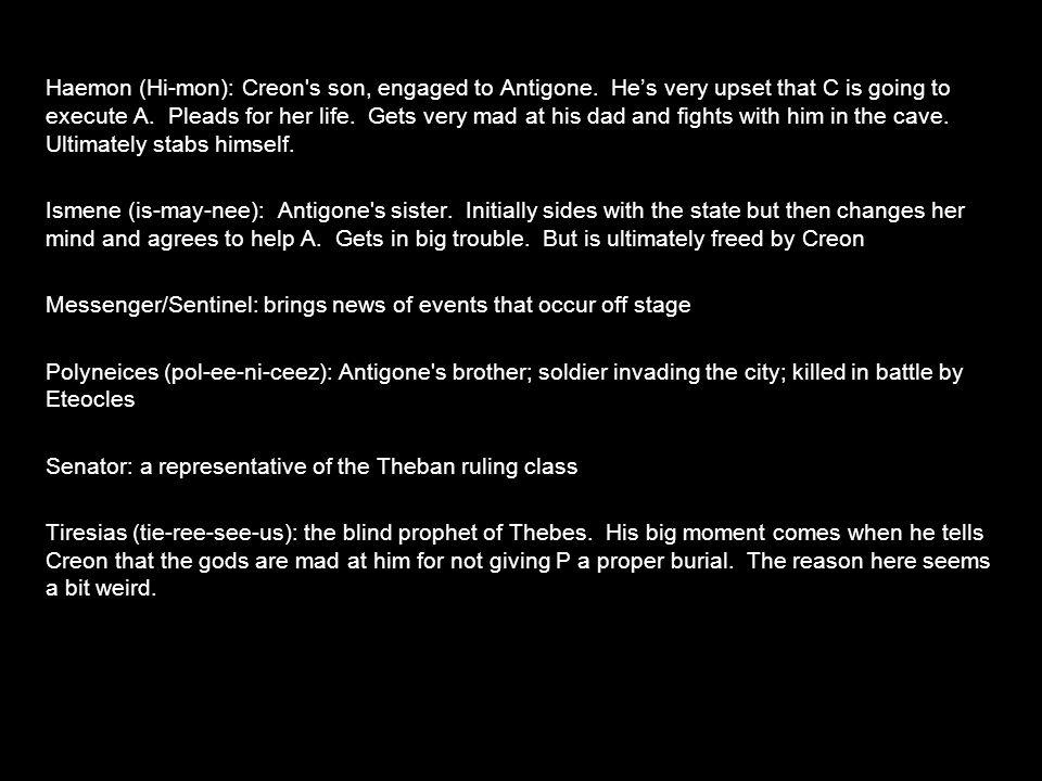 Haemon (Hi-mon): Creon s son, engaged to Antigone