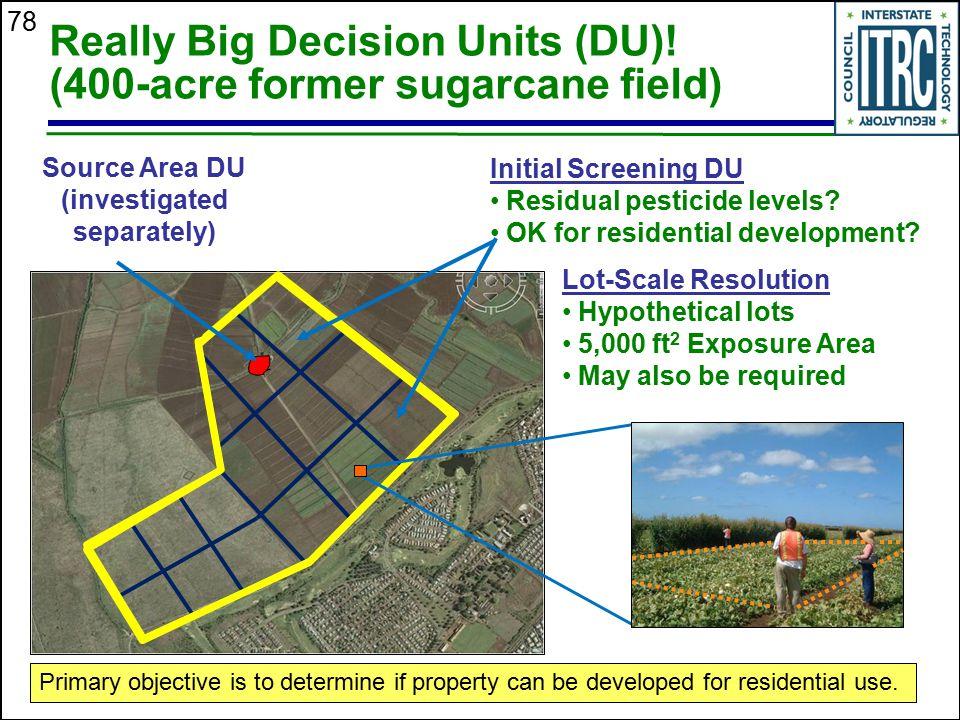 Really Big Decision Units (DU)! (400-acre former sugarcane field)
