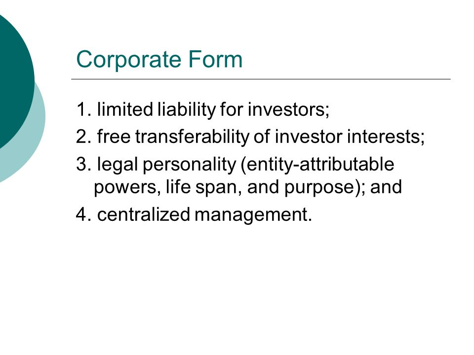 Corporate Form 1. limited liability for investors;