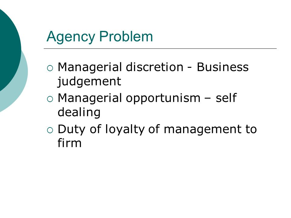 Agency Problem Managerial discretion - Business judgement