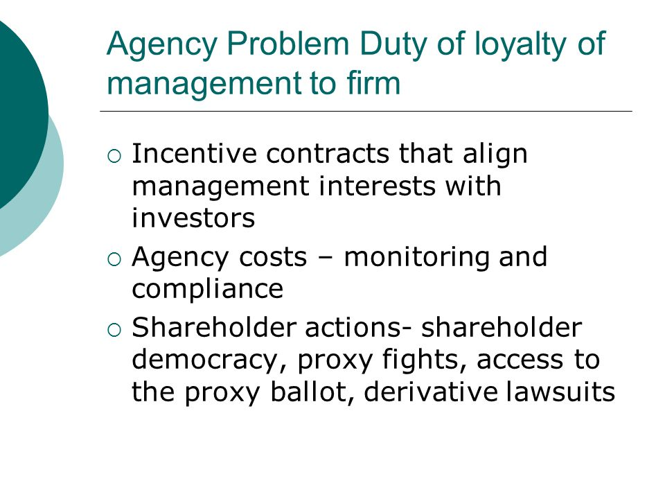 Agency Problem Duty of loyalty of management to firm