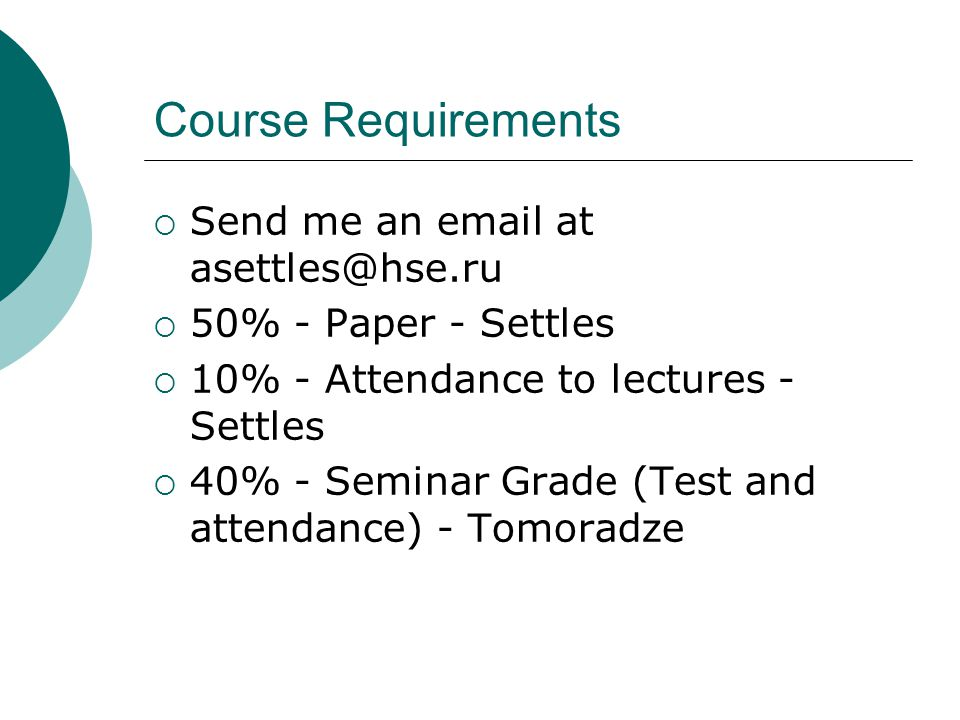 Course Requirements Send me an email at asettles@hse.ru
