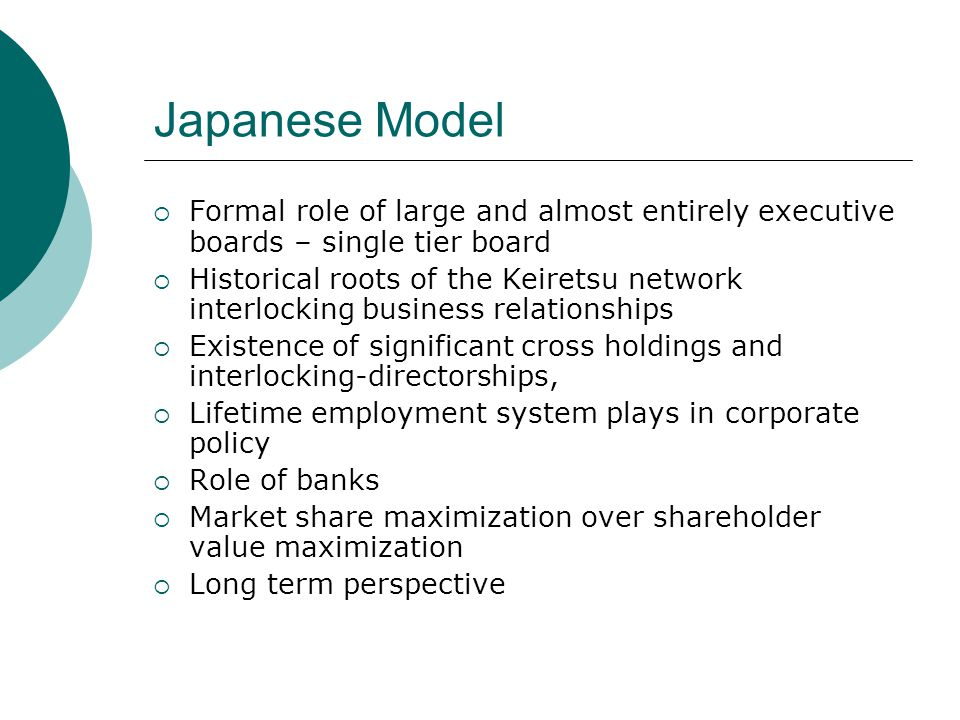 Japanese Model Formal role of large and almost entirely executive boards – single tier board.