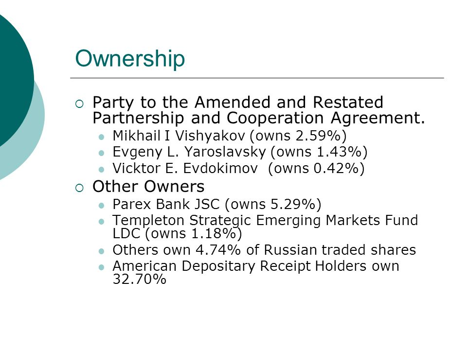 Ownership Party to the Amended and Restated Partnership and Cooperation Agreement. Mikhail I Vishyakov (owns 2.59%)