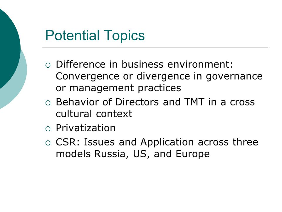 Potential Topics Difference in business environment: Convergence or divergence in governance or management practices.