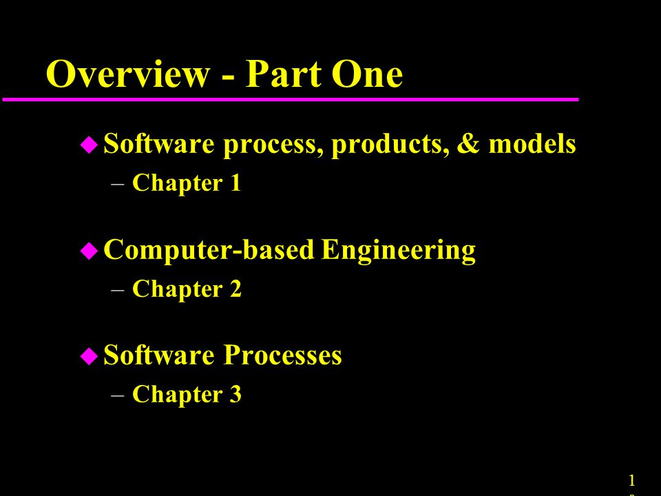 Overview - Part One Software process, products, & models