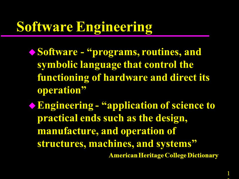 Software Engineering Software - programs, routines, and symbolic language that control the functioning of hardware and direct its operation