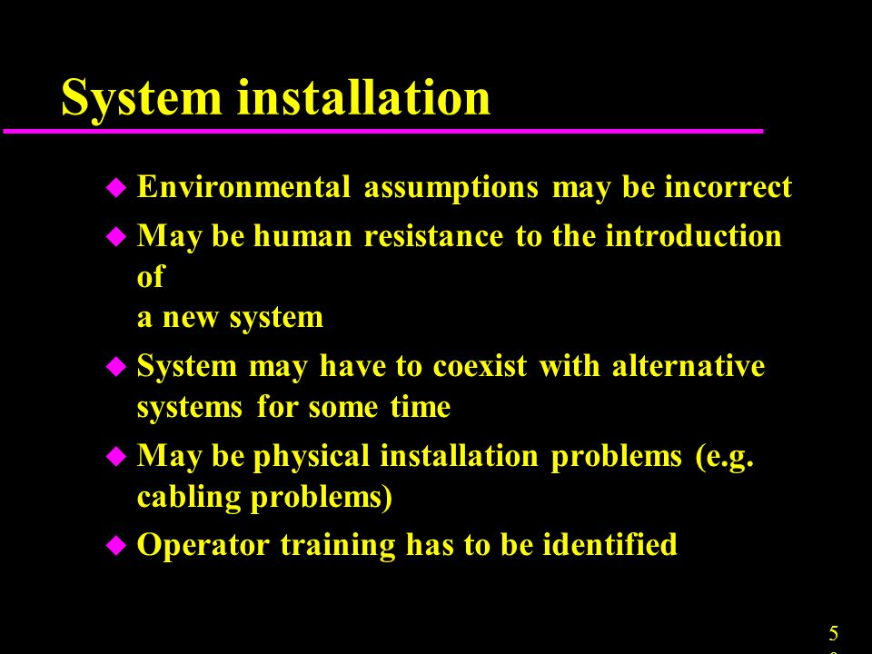 System installation Environmental assumptions may be incorrect