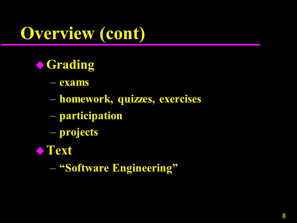 Overview (cont) Grading Text exams homework, quizzes, exercises