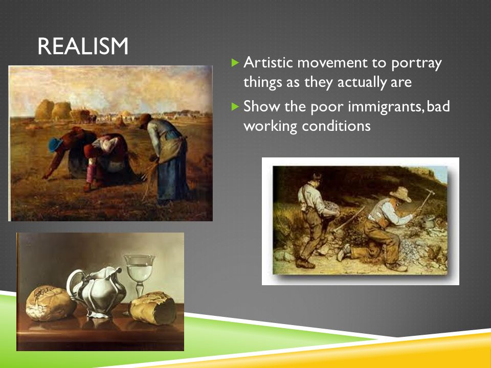 Realism Artistic movement to portray things as they actually are