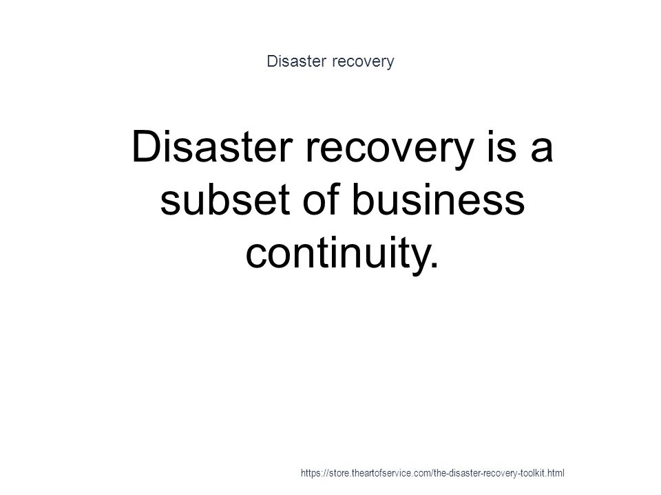 Disaster recovery is a subset of business continuity.