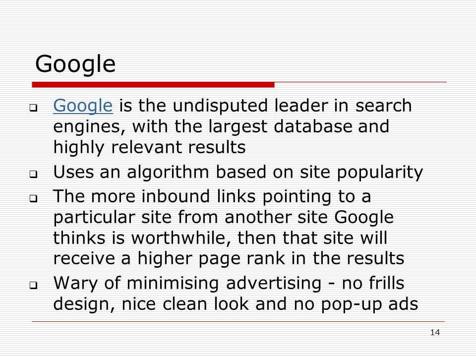 Google Google is the undisputed leader in search engines, with the largest database and highly relevant results.