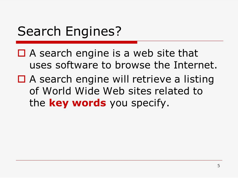 Search Engines A search engine is a web site that uses software to browse the Internet.