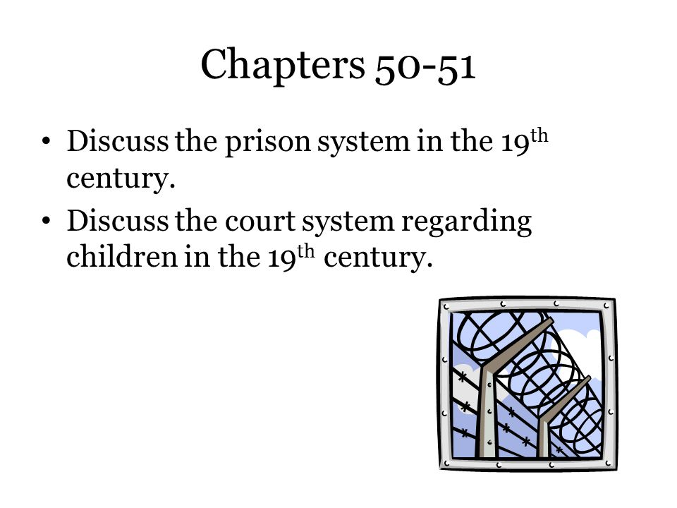 Chapters 50-51 Discuss the prison system in the 19th century.